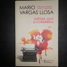MARIO VARGAS LLOSA - MATUSA JULIA SI CONDEIERUL, Humanitas, 2017