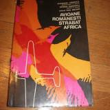 ALEXANDRU CERNESCU - AVIOANE ROMANESTI STRABAT AFRICA