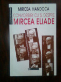 Mircea Handoca - Convorbiri cu si despre Mircea Eliade (Humanitas, 1998)