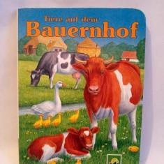 Carte pentru copii, in limba germana, Tiere auf dem Baueernhof, coperti tari