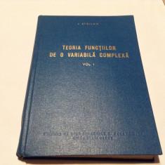 S STOILOW TEORIA FUNCTIILOR DE O VARIABILA COMPLEXA VOL, RF11/2 - Carte Matematica