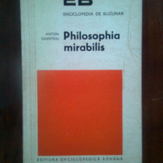 Anton Dumitriu - Philosophia mirabilis. Incercare asupra... filosofiei grecesti
