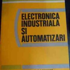 Electronica Industriala Si Automatizari - S. Florea I. Dumitrache V. Gaburici F. Munteanu S., 540433 - Carti Electrotehnica