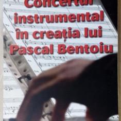 ELENA AGAPIA ROTARESCU-CONCERTUL INSTRUMENTAL IN CREATIA LUI PASCAL BENTOIU/2009 - Carte Arta muzicala