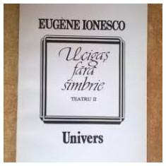 Eugene Ionesco ucigas fara simbrie teatru vol. ii - Carte Teatru