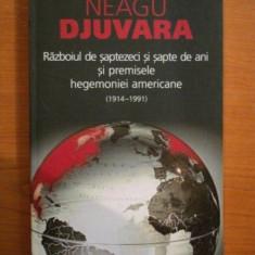 RAZBOIUL DE SAPTEZECI SI SAPTE DE ANI SI PERMISELE HEGEMONIEI AMERICANE (1914-1991), EDITIA A III-A-NEAGU DJUVARA - Istorie