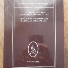 OBICEIURI DE INMORMANTARE LA ROMANII ARDELENI 1817 /// 2006 - Carte folclor
