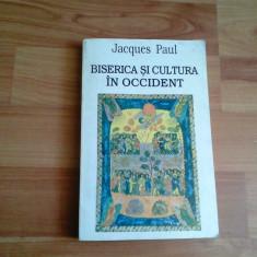 BISERICA SI CULTURA IN OCCIDENT- JACQUES PAUL - Carti Istoria bisericii