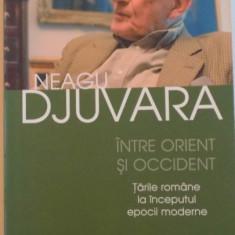 INTRE ORIENT SI OCCIDENT, TARILE ROMANE LA INCEPUTUL EPOCII MODERNE (1800 - 1848), ED. A VII - A de NEAGU DJUVARA, 2009 - Istorie