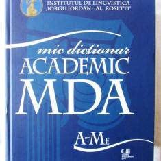 MIC DICTIONAR ACADEMIC (MDA) A - Me, 2010. Col. aut Academia Romana. Carte noua - DEX