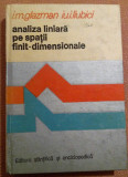 Analiza Liniara Pe Spatii Finit - Dimensionale - I.M. Glazman, Iu.I. Liubici, Alta editura