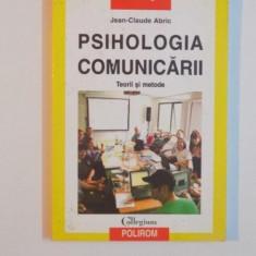 PSIHOLOGIA COMUNICARII, TEORII SI METODE de JEAN CLAUDE ABRIC, 2002 - Carte Psihologie