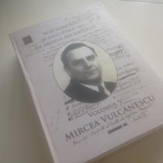 NAE IONESCU SI DISCIPOLII SAI IN ARHIVA SECURITATII, VOL.5- MIRCEA VULCANESCU
