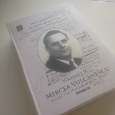 NAE IONESCU SI DISCIPOLII SAI IN ARHIVA SECURITATII, VOL.5- MIRCEA VULCANESCU - Istorie