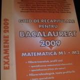 GHID DE RECAPITULARE-PENTRU BACALAUREAT-/2009-MATEM.-M1+M2-421 PG A 4- - Teste Bacalaureat