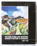 PICTORI EVREI DIN ROMANIA 1848-1948 -  Amelia Pavel, 2003. Ed. bilingva rom-engl, Alta editura