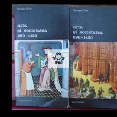 Georges Duby Arta si societatea 980 - 1420 vol I, II - Carte Istoria artei