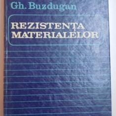 REZISTENTA MATERIALELOR de GH. BUZDUGAN, 1986 - Carti Mecanica