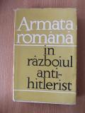 ARMATA ROMANA IN RAZBOIUL ANTI-HITLERIST- culegere de articole- supracoperta, Alta editura