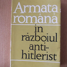 ARMATA ROMANA IN RAZBOIUL ANTI-HITLERIST- culegere de articole- supracoperta - Istorie