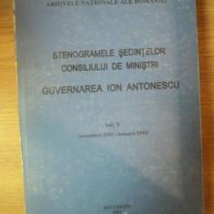 STENOGRAMELE SEDINTELOR . CONSILIUL DE MINISTRI . GUVERNAREA ION ANTONESCU VOL V (OCT 1941-IAN 1942) - Carte Istorie