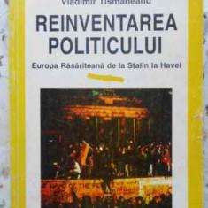 Reinventarea Politicului Europa Rasariteana De La Stalin La H - Vladimir Tismaneanu, 408799 - Carte Politica