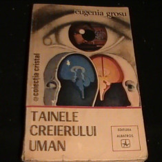 TAINELE CREIERULUI UMAN-EUGENIA GROSU-COL. CRISTAL-232 PG- - Carte Neurologie