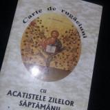 Carte de rugaciuni cu acatistele zilelor saptamanii, carte vintage cartonata.T.GR - Carti ortodoxe