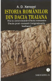 A.D. XENOPOL- Istoria Romanilor Din Dacia Traiana Vol. 1, Absolut Noua, A.D. Xenopol