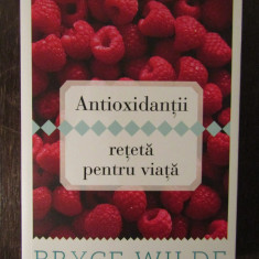 Antioxidanţii, reţetă pentru viaţă - Carte Alimentatie