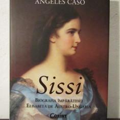SISSI, BIOGRAFIA IMPARATESEI ELISABETA DE AUSTRO-UNGARIA de ANGELES CASO - Istorie