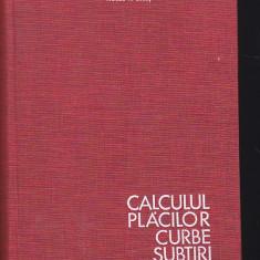 AUREL A. BELES, MIRCEA V. SOARE - CALCULUL PLACILOR CURBE SUBTIRI - Carti Constructii