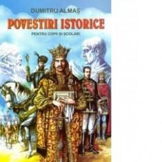#Dumitru Almas Povestiri Istorice pentru copii si scolari - Carte de povesti
