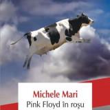 MICHELE MARI- Pink Floyd In Rosu, Absolut Noua