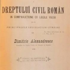 EXPLICATIUNE TEORETICA SI PRACTICA A DRPEPTULUI CIVIL ROMAN de D. ALEXANDRESCO TOMUL VII 1901
