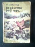 Iv Martinovici - Pe sub arcada portii negre (Editura Albatros, 1972)