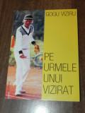 Gheorghe Gogu Viziru - Pe urmele unui vizirat carte cu dedicatie si autograf