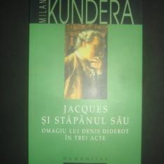 MILAN KUNDERA - JACQUES SI STAPANUL SAU OMAGIU LUI DENIS DIDEROT IN TREI ACTE, Humanitas, 2008