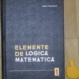 Elemente de logica matematica Mircea Tirnoveanu vol I - Carte Matematica