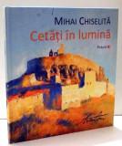 CETATI IN LUMINA de MIHAI CHISELITA , 2014