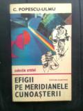 C. Popescu-Ulmu - Efigii pe meridianele cunoasterii (Editura Albatros, 1985)