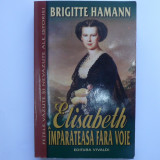 Elisabeth imparateasa fara voie - Brigitte Hamann, Alta editura