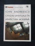 Origini spirituale in arhitectura moderna - Ioan Andreescu