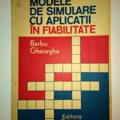 Modele De Simulare Cu Aplicatii In Fiabilitate, Barbu Gheorghe, Ed.TEHNICA 1992