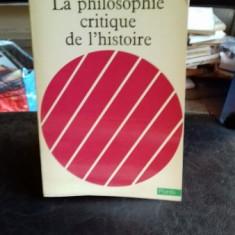LA PHILOSOPHIE CRITIQUE DE L'HISTOIRE - RAYMOND ARON - Filosofie