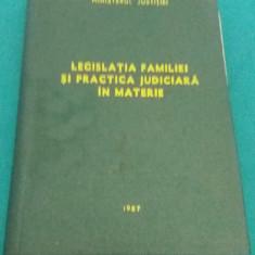 LEGISLAȚIA FAMILIEI ȘI PRACTICA JUDICIARĂ ÎN MATERIE/1987 - Carte Dreptul familiei