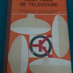 RECEPTOARE DE TELEVIZIUNE*CONSTRUCȚIE ȘI DEPANARE/MANUAL LICEE INDUSTRIALE/1977