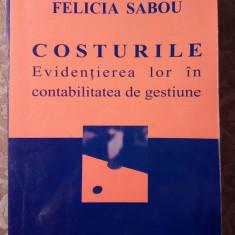 Costurile, Evidentierea lor in contabilitatea de gestiune; Felicia Sabou, 2005 - Carte Contabilitate