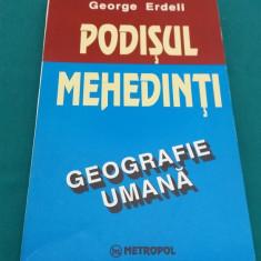 PODIȘUL MEHEDINȚI* GEOGRAFIE UMANĂ/GEORGE ERDELI - Carte Geografie