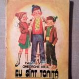 Eu sunt Tonita, Gheorghe Nica, Ed. Ion Creanga 1979 / 127 pag. - Carte de povesti